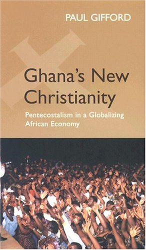 Ghana's New Christianity Pentecostalism in a Globalising African Economy  2004 edition cover
