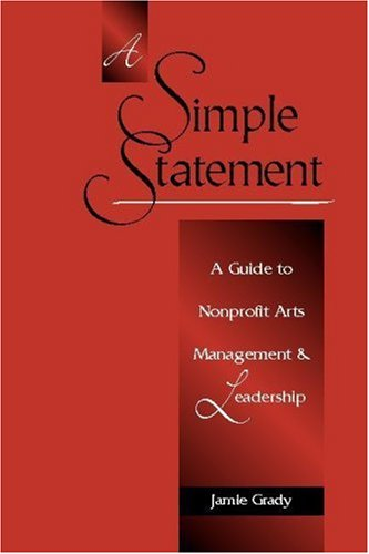 Simple Statement A Guide to Nonprofit Arts Management and Leadership  2006 edition cover