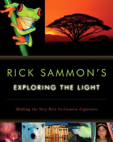 Rick Sammon's Exploring the Light Making the Very Best In-Camera Exposures  2008 edition cover