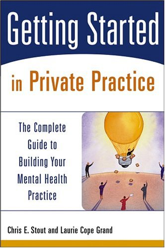 Getting Started in Private Practice The Complete Guide to Building Your Mental Health Practice  2005 edition cover