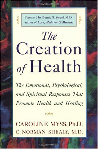 Creation of Health The Emotional, Psychological, and Spiritual Responses That Promote Health and Healing N/A edition cover