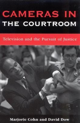 Cameras in the Courtroom Television and the Pursuit of Justice  2002 9780742520233 Front Cover