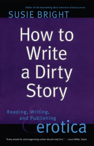 How to Write a Dirty Story Reading, Writing, and Publishing Erotica  2002 9780743226233 Front Cover