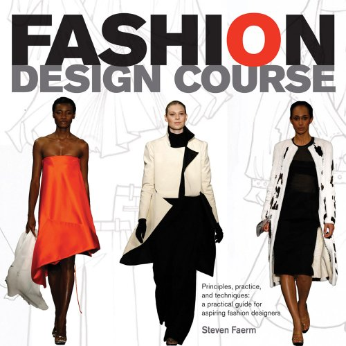 Fashion Design Course Principles, Practice, and Techniques: A Practical Guide for Aspiring Fashion Designers  2010 edition cover