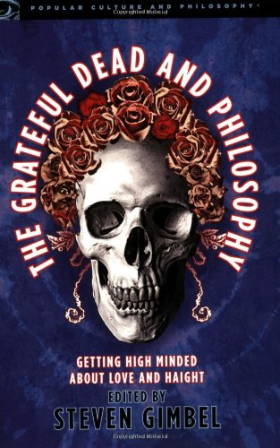 Grateful Dead and Philosophy Getting High Minded about Love and Haight  2007 edition cover