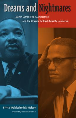 Dreams and Nightmares Martin Luther King Jr. , Malcolm X, and the Struggle for Black Equality in America  2012 edition cover