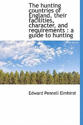Hunting Countries of England, Their Facilities, Character, and Requirements A guide to Hunting N/A 9781115606233 Front Cover
