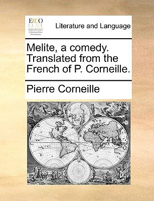 Melite, a Comedy Translated from the French of P Corneille  N/A 9781140905233 Front Cover