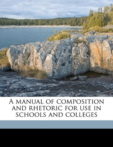 Manual of Composition and Rhetoric for Use in Schools and Colleges  N/A 9781176517233 Front Cover