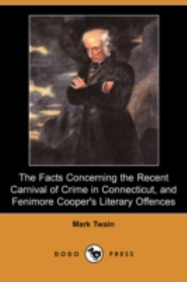 Facts Concerning the Recent Carnival of Crime in Connecticut, and Fenimore Cooper's Literary Offences  N/A 9781406571233 Front Cover