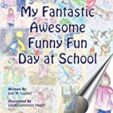My Fantastic Awesome Funny Fun Day at School  N/A 9781484139233 Front Cover