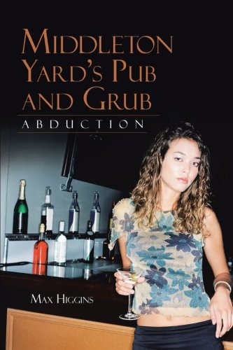 Middleton Yard's Pub and Grub: Abduction  2013 9781491816233 Front Cover
