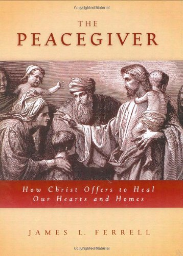 Peacegiver : How Christ Offers to Heal Hearts and Homes  2004 edition cover