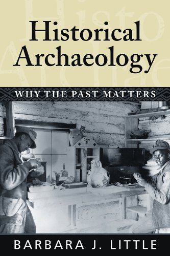 Historical Archaeology Why the Past Matters  2007 9781598740233 Front Cover