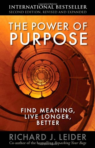 Power of Purpose Find Meaning, Live Longer, Better 2nd 2010 9781605095233 Front Cover