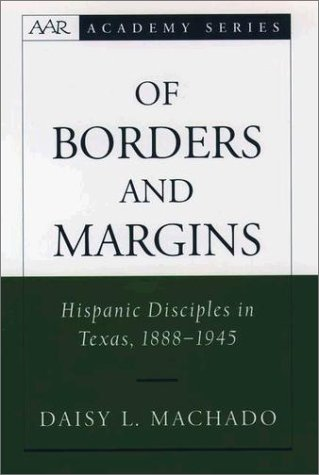 Of Borders and Margins Hispanic Disciples in Texas, 1888-1945  2002 9780195152234 Front Cover