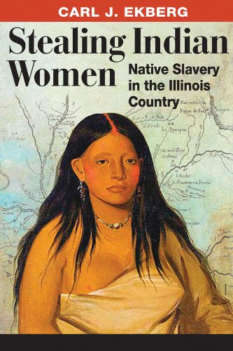 Stealing Indian Women Native Slavery in the Illinois Country  2010 9780252077234 Front Cover