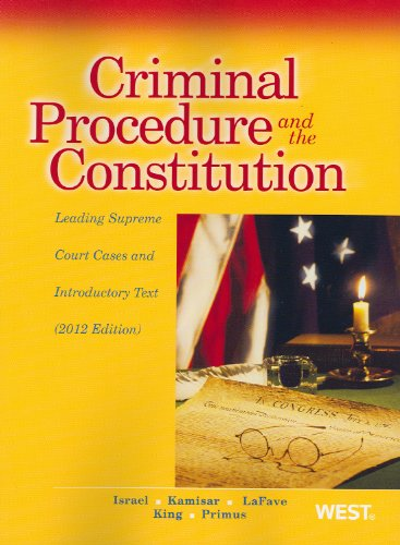 Criminal Procedure and the Constitution, Leading Supreme Court Cases and Introductory Text 2012   2012 edition cover
