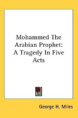 Mohammed the Arabian Prophet A Tragedy in Five Acts N/A 9780548088234 Front Cover