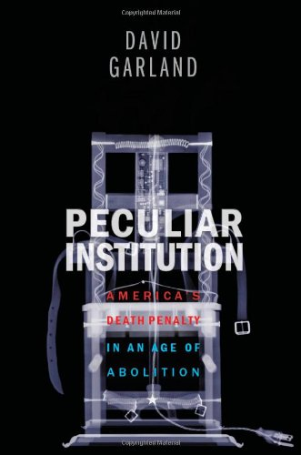 Peculiar Institution America's Death Penalty in an Age of Abolition  2010 9780674057234 Front Cover
