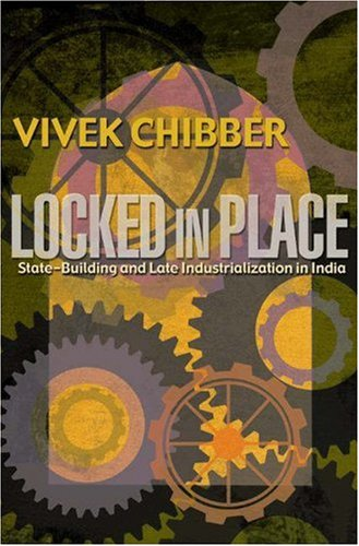 Locked in Place State-Building and Late Industrialization in India  2006 (Annotated) edition cover