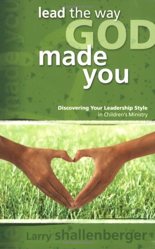 Lead the Way God Made You Discovering Your Leadership Style in Children's Ministry  2005 edition cover