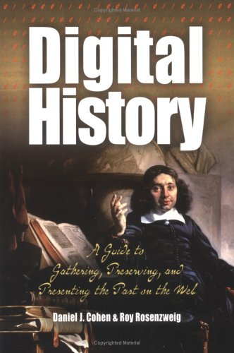 Digital History A Guide to Gathering, Preserving, and Presenting the Past on the Web  2005 edition cover