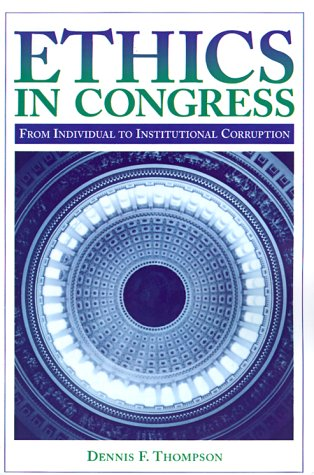 Ethics in Congress From Individual to Institutional Corruption  1995 edition cover