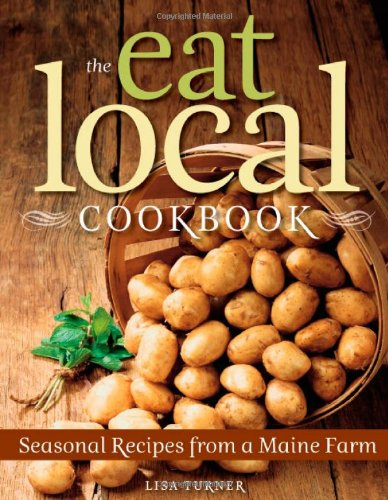 Eat Local Cookbook Seansonal Recipes from a Maine Farm  2011 9780892729234 Front Cover