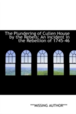 Plundering of Cullen House by the Rebels An Incident in the Rebellion Of 1745-46 N/A 9781113249234 Front Cover