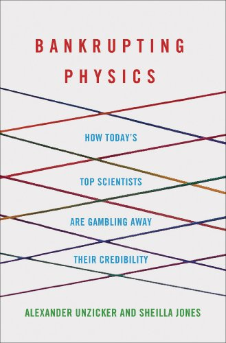 Bankrupting Physics How Today's Top Scientists Are Gambling Away Their Credibility  2013 edition cover