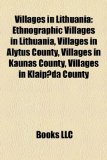 Villages in Lithuani Ethnographic Villages in Lithuania, Villages in Alytus County, Villages in Kaunas County, Villages in Klaipeda County N/A edition cover