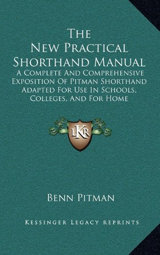 New Practical Shorthand Manual : A Complete and Comprehensive Exposition of Pitman Shorthand Adapted for Use in Schools, Colleges, and for Home Ins N/A 9781164867234 Front Cover