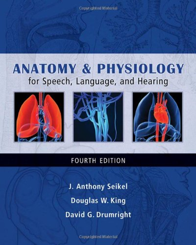 Anatomy and Physiology for Speech, Language, and Hearing  4th 2010 edition cover