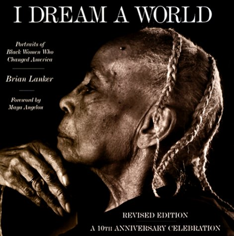 I Dream a World Portraits of Black Women Who Changed America 10th 1999 (Revised) 9781556709234 Front Cover