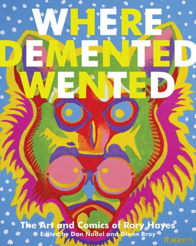 Where Demented Wented The Art and Comics of Rory Hayes  2008 9781560979234 Front Cover