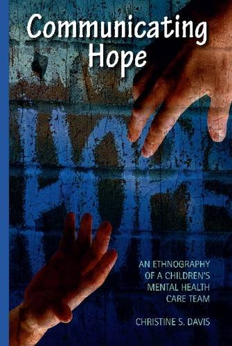 Communicating Hope An Ethnography of Children's Mental Health Care  2013 edition cover