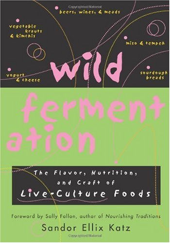 Wild Fermentation The Flavor, Nutrition, and Craft of Live-Culture Foods  2003 edition cover