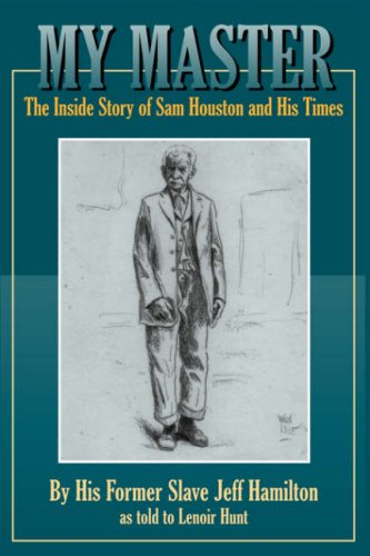My Master The Inside Story of Sam Houston and His Times  2008 9781933337234 Front Cover