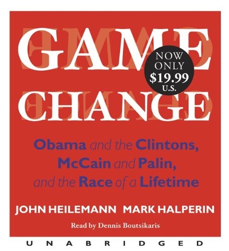 Game Change: Obama and the Clintons, Mccain and Palin, and the Race of a Lifetime  2010 edition cover