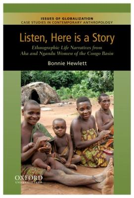 Listen, Here Is a Story Ethnographic Life Narratives from Aka and Ngandu Women of the Congo Basin N/A edition cover