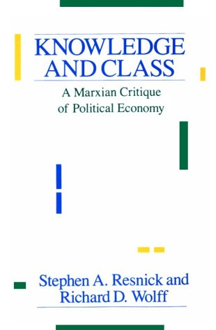 Knowledge and Class A Marxian Critique of Political Economy N/A 9780226710235 Front Cover