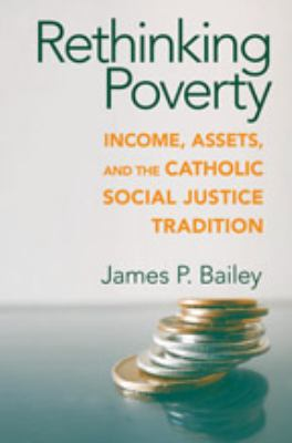Rethinking Poverty Income, Assets, and the Catholic Social Justice Tradition  2010 edition cover