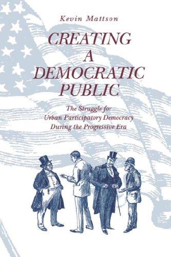 Creating a Democratic Public The Struggle for Urban Participatory Democracy During the Progressive Era  1997 edition cover