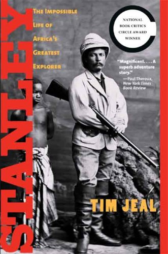 Stanley The Impossible Life of Africa's Greatest Explorer N/A edition cover