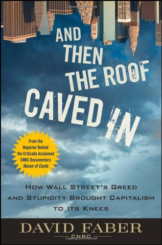 And Then the Roof Caved In How Wall Street's Greed and Stupidity Brought Capitalism to Its Knees  2009 edition cover