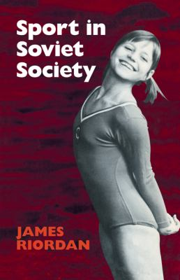 Sport in Soviet Society Development of Sport and Physical Education in Russia and the USSR  1977 9780521280235 Front Cover