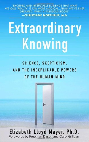 Extraordinary Knowing Science, Skepticism, and the Inexplicable Powers of the Human Mind N/A 9780553382235 Front Cover