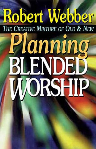 Planning Blended Worship The Creative Mixture of Old and New  1998 edition cover