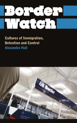 Border Watch Cultures of Immigration, Detention and Control  2012 9780745327235 Front Cover